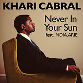Never In Your Sun by Khari Cabral