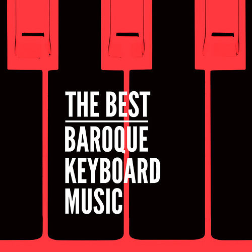 The Best Baroque Keyboard Music by Various Artists