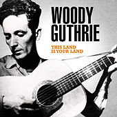 Woody Guthrie - This Land Is Your Land by Woody Guthrie