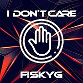 I Don't Care von Fisky G