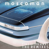 Time Slips Away - The Remixes by Moscoman
