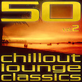 50 Chillout Lounge Classics Vol. 2 by Various Artists
