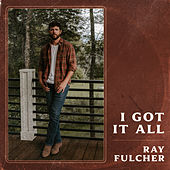 I Got It All by Ray Fulcher