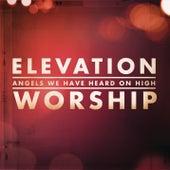 Angels We Have Heard On High de Elevation Worship