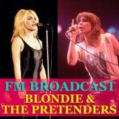 FM Broadcast Blondie & The Pretenders by Blondie