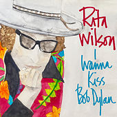 I Wanna Kiss Bob Dylan by Rita Wilson