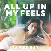 All Up In My Feels von James Bay