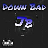 Down Bad by JB
