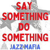 Say Something, Do Something de Jazz Mafia