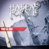 You'll See by Habeas Pornus