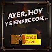 Ayer, Hoy Y Siempre Con... Banda Movil by Banda Movil