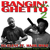 Bangin' in da Ghetto 2 DJ Clent Ft. Majik Myke by Various Artists