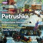 Stravinsky: Petrushka, Rossini/Respighi: La Boutique Fantasque by Royal Liverpool Philharmonic Orchestra