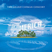 The Grand Cayman Concert (Live at The Sea View, Cayman Islands, 5/4/2002) by America