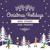 Christmas Holidays with Bing Crosby and Friends von Bing Crosby