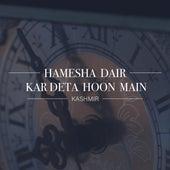 Hamesha Dair Kardeta Hoon Main by Kashmir