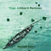 Yoga Ambient (Remixes) by Manika Kaur
