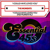 I Could Have Loved You / I Could Have Loved You (Instrumental) [Digital 45] by The Moments
