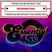 There's No Me Without You / There's No Me Without You (Radio Edit) [Digital 45] by The Manhattans