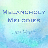 Melancholy Melodies Jazz Music von Various Artists