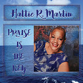 Praise Is the Key von Hattie R. Martin