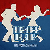 Those Were Our Songs - Hits from World War II by Various Artists