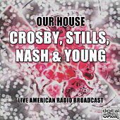 Our House (Live) de Crosby, Stills, Nash and Young