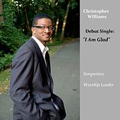 I Am Glad - Single by Christopher Williams