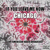 If You Leave Me Now (Live) de Chicago