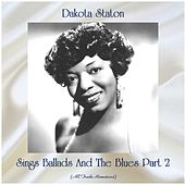 Sings Ballads And The Blues Part 2 (Remastered 2020) von Dakota Staton