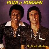 Só Você Mulher de Roni e Robsen