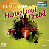Hansel and Gretel (Opera as a Audio play with Music) von Engelbert Humperdinck