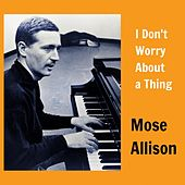 I Don't Worry About a Thing von Mose Allison