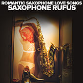 Romantic Saxophone Love Songs by Saxophone Rufus
