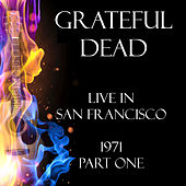Live in San Francisco 1971 Part One (Live) von Grateful Dead