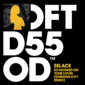 So Hooked On Your Lovin (Gorgon City Remix) de Selace