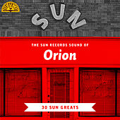 The Sun Records Sound of Orion (30 Sun Greats) von Orion