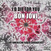 I'd Die For You (Live) von Bon Jovi