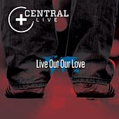 Live Out Our Love by Central Live