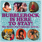 Bubblerock Is Here To Stay! The British Pop Explosion 1970-73 de Various Artists