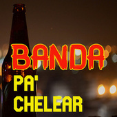 Banda Pa' Chelear by Various Artists