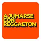 Ajumarse Con Reggaeton von Various Artists