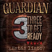 Three To Get Ready (¿Estás Listo?) by Guardian
