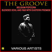 The Groove Belgium Popcorn Blended Soul And R&B With Eastern Promise by Various Artists