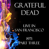 Live in San Francisco 1971 Part Three (Live) von Grateful Dead
