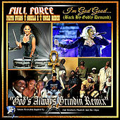 I'm God Good (God's Always Grindin) (Remix) by Full Force