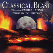 Classical Blast - The Most Exhilarating Music In The Universe de Various Artists