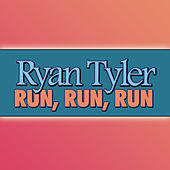 Run, Run, Run by Ryan Tyler