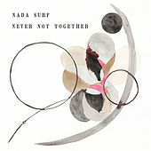Never Not Together (Deluxe Edition) von Nada Surf