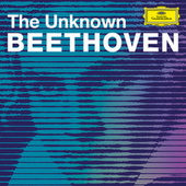 The Unknown Beethoven by Ludwig van Beethoven